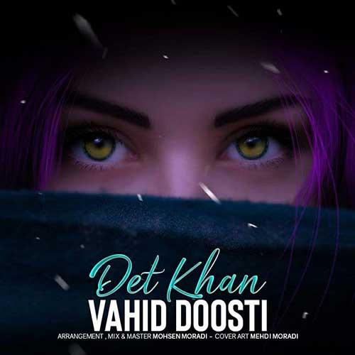 دانلود آهنگ جدید وحید دوستی به نام دت خان